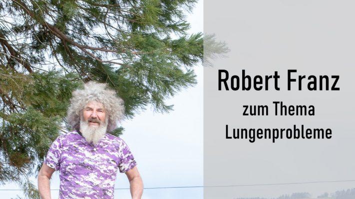 Robert Franz zum Thema Lungenprobleme
