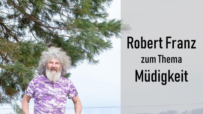 Robert Franz zum Thema Müdigkeit